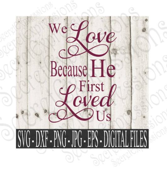 We Love Because He First Loved Us Svg, Digital File, SVG, DXF, EPS, Png, Jpg, Cricut, Silhouette, Print File