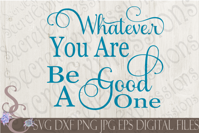 Whatever You Are Be A Good One Svg, Digital File, SVG, DXF, EPS, Png, Jpg, Cricut, Silhouette, Print File