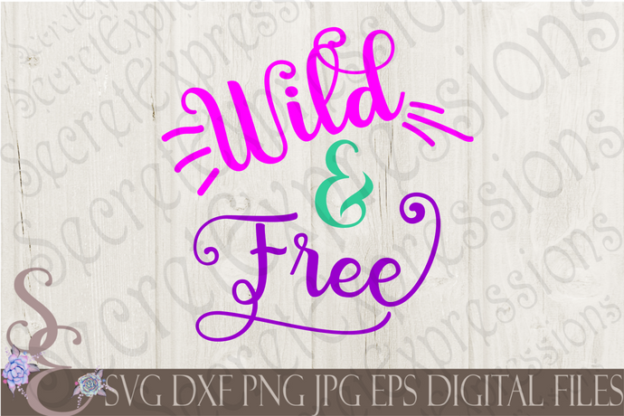 Wild & Free Svg, Digital File, SVG, DXF, EPS, Png, Jpg, Cricut, Silhouette, Print File