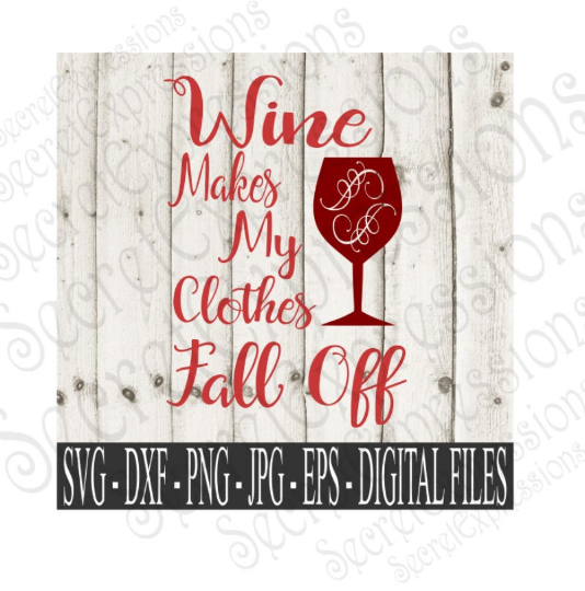 Wine Makes My Clothes Fall Off SVG, Digital File, SVG, DXF, EPS, Png, Jpg, Cricut, Silhouette, Print File
