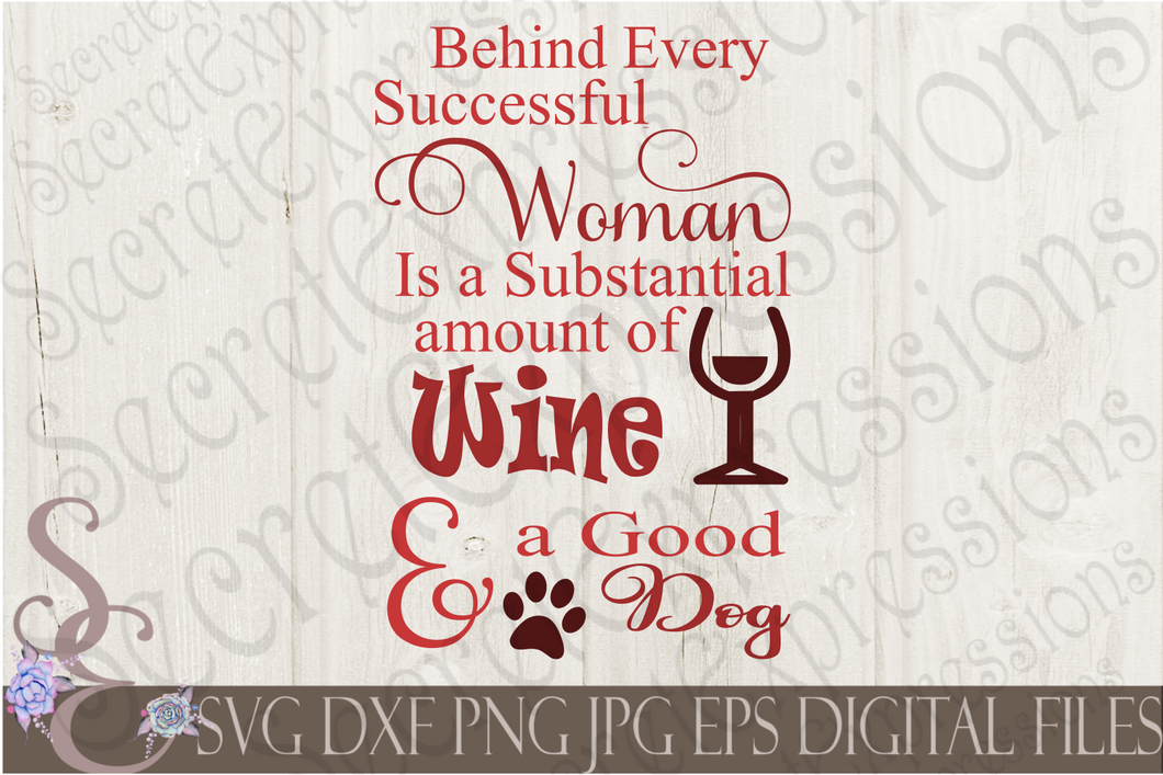 Behind every successful woman is a substantial amount of wine and a good dog Svg, Digital File, SVG, DXF, EPS, Png, Jpg, Cricut, Silhouette, Print File