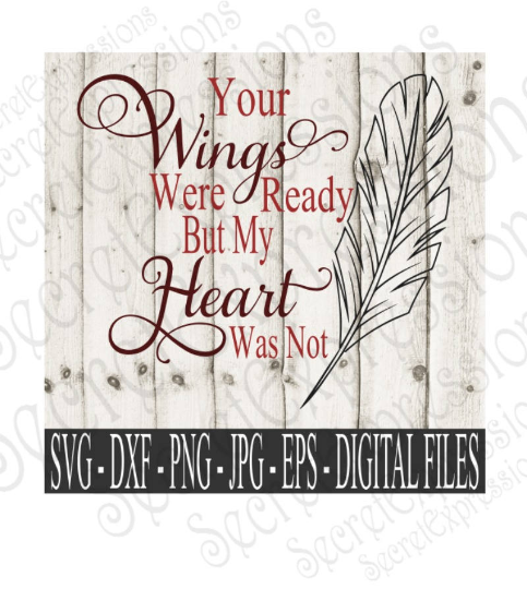 Your Wings Were Ready My Heart Was Not Svg, Digital File, SVG, DXF, EPS, Png, Jpg, Cricut, Silhouette, Print File