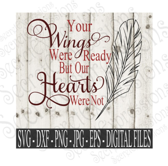 Your Wings Were Ready Our Hearts Were Not Svg, Digital File, SVG, DXF, EPS, Png, Jpg, Cricut, Silhouette, Print File