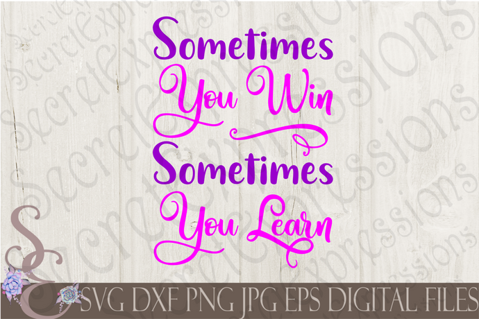 Sometimes you win Sometimes you learn Svg, Digital File, SVG, DXF, EPS, Png, Jpg, Cricut, Silhouette, Print File