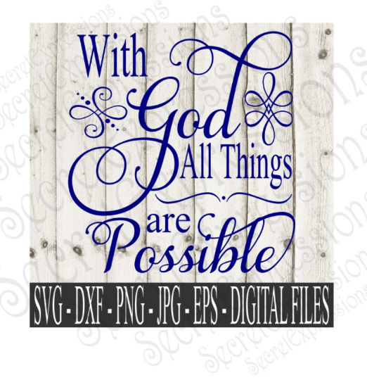 With God All Things Are Possible Svg, Digital File, SVG, DXF, EPS, Png, Jpg, Cricut, Silhouette, Print File