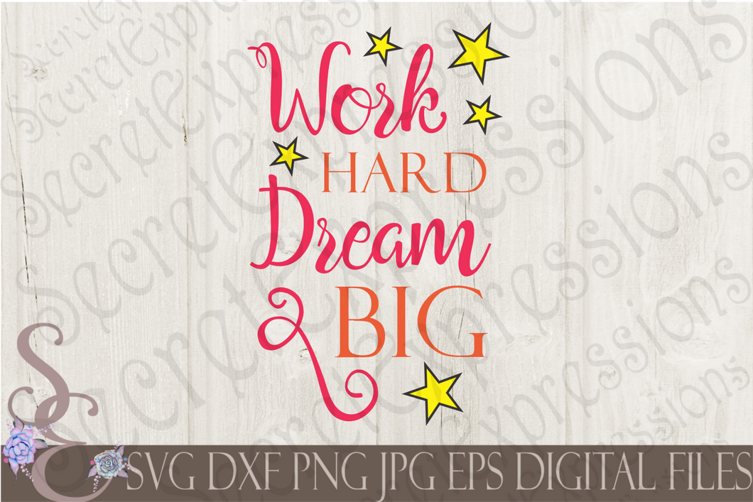Work Hard Dream Big Svg, Digital File, SVG, DXF, EPS, Png, Jpg, Cricut, Silhouette, Print File