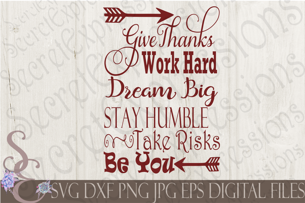 Give Thanks Work Hard Dream Big Stay Humble Take Risks Be You Svg, Digital File, SVG, DXF, EPS, Png, Jpg, Cricut, Silhouette, Print File