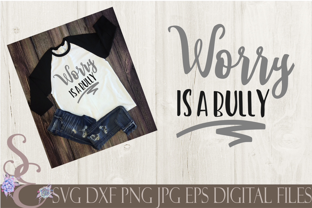 Worry is a bully Svg, Digital File, SVG, DXF, EPS, Png, Jpg, Cricut, Silhouette, Print File