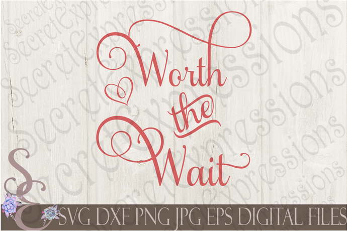 Worth The Wait Svg, Digital File, SVG, DXF, EPS, Png, Jpg, Cricut, Silhouette, Print File
