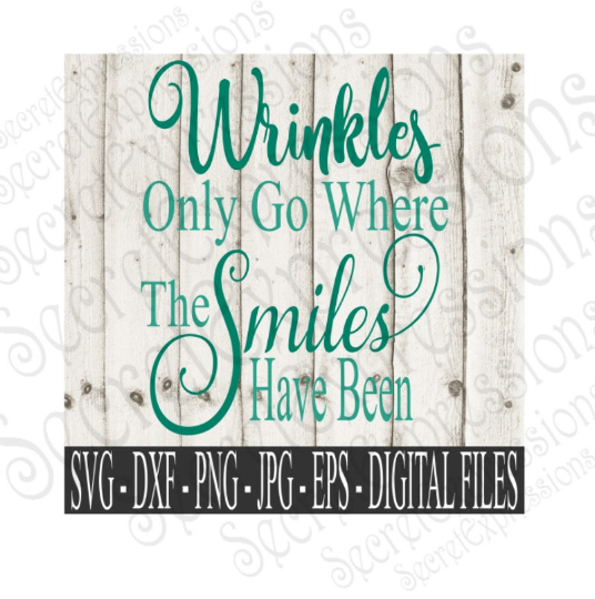 Wrinkles Only Go Where The Smiles Have Been Svg, Digital File, SVG, DXF, EPS, Png, Jpg, Cricut, Silhouette, Print File