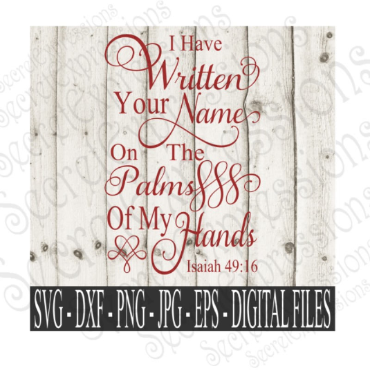 I Have Written Your Name SVG, Isaiah 49:16 Bible Verse, Digital File, SVG, DXF, EPS, Png, Jpg, Cricut, Silhouette, Print File