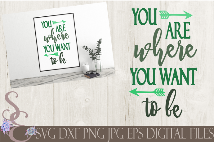You Are Where You Want To Be Svg, Digital File, SVG, DXF, EPS, Png, Jpg, Cricut, Silhouette, Print File