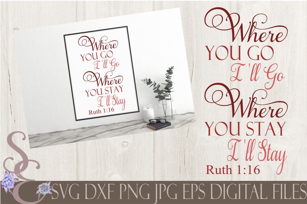 Where You Go I'll Go, Where You Stay I'll Stay Ruth 1:16 Svg, Bible Verse, Digital File, SVG, DXF, EPS, Png, Jpg, Cricut, Silhouette, Print File
