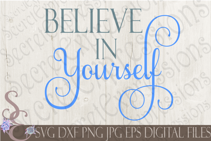 Believe in Yourself Svg, Digital File, SVG, DXF, EPS, Png, Jpg, Cricut, Silhouette, Print File