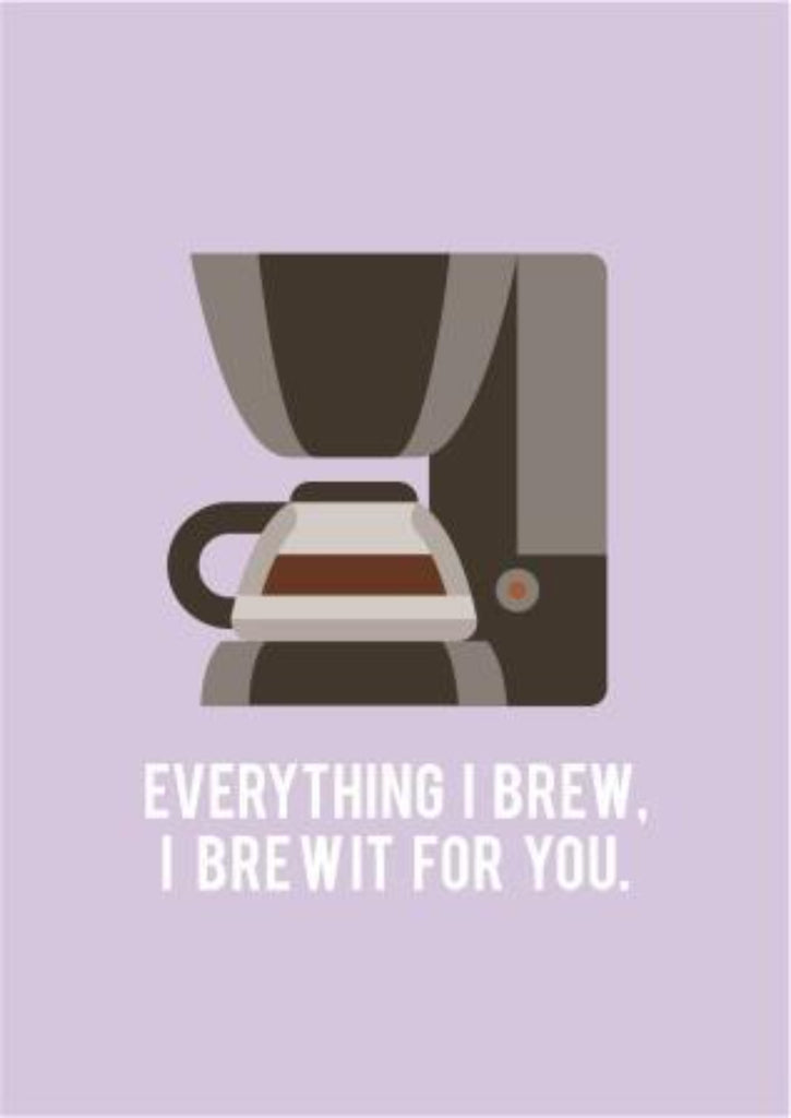 Everything I Brew, I Brew For You - Coffee Lovers Greeting Card - Anniversary Card - CardCraft