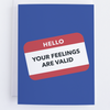 Hello: Your Feelings Are Valid - Solidarity Greeting Card