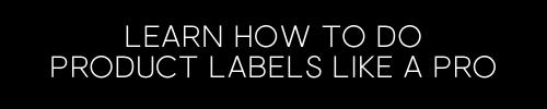 Learn how to do Product Labels Like a Pro!