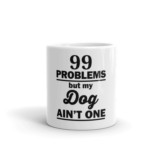 99 Problems But My Dog Ain't One