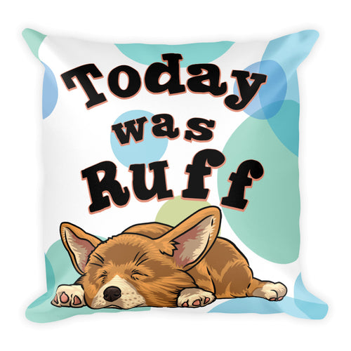 Today was Ruff - Square Pillow