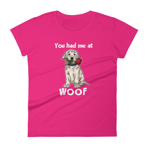 You Had Me At Woof - Women's Short Sleeve Tee
