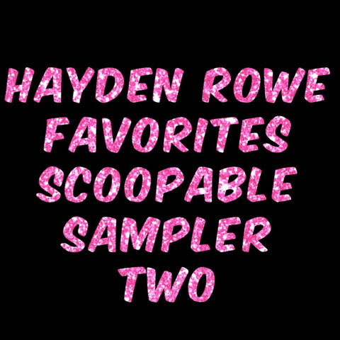 Hayden Rowe Favorites Scoopable Sampler 2