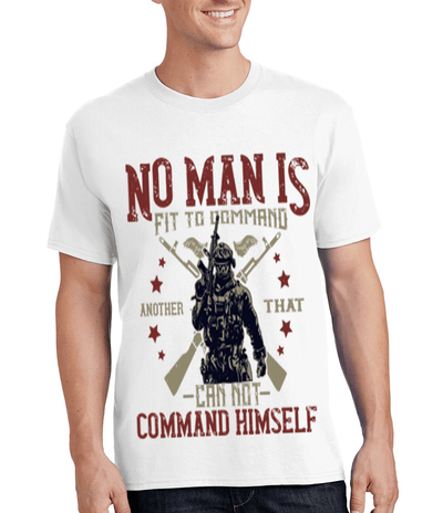 """NO MAN IS FIT TO COMMAND ANOTHER THAT CAN NOT COMMAND HIMSELF"" MILITARY"