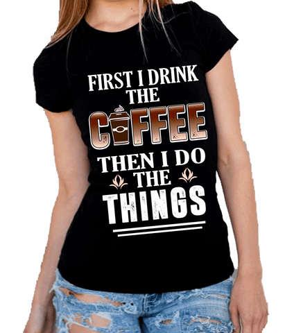 """First I Drink The Coffee Then I Do The Things"" -Black"