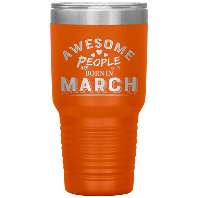 """AWESOME PEOPLE ARE BORN IN MARCH"" Tumbler"