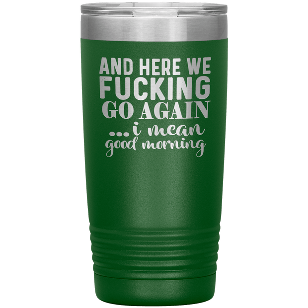 """AND HERE WE FUCKING GO AGAIN...I MEAN GOOD MORNING"" Tumbler"