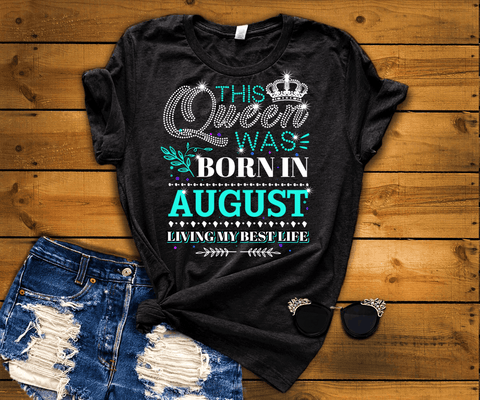 "This Queen Was Born In AUGUST Birthday Shirt""50% Off for B'day Girls. Flat Shipping."
