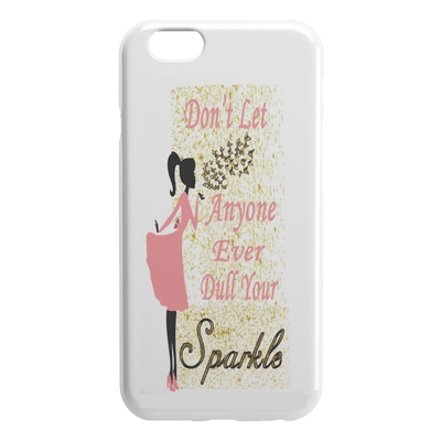 """iPhone Covers -Don't Let Anyone Ever Dull Your Sparkle"" -WHITE"