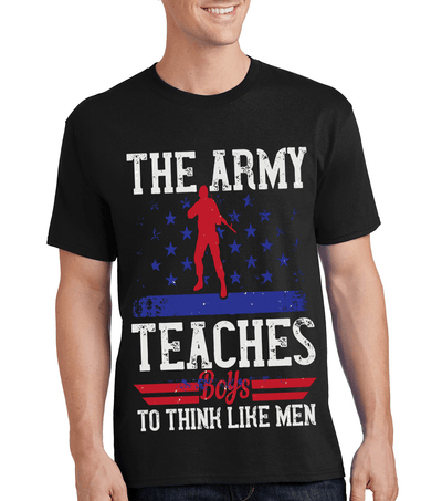 """THE ARMY TEACHES  BOYS TO THINK LIKE A MAN"" MILITARY Men's"