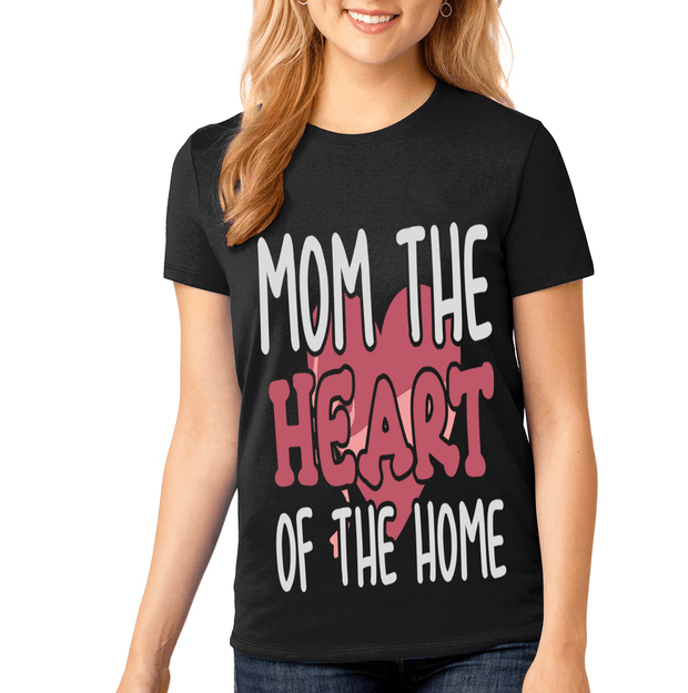 """Mom The Heart Of The Home"""