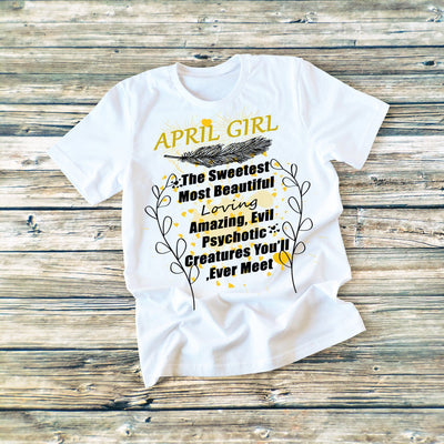 """April Girl The Sweetest Most Beautiful Loving...""T-Shirt."