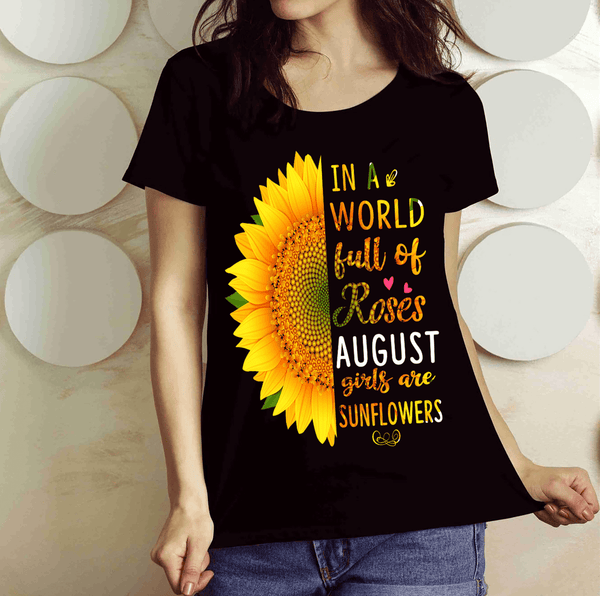 """In A World Full Of Roses August Girls are Sunflowers"" FLAT SHIPPING (Special Discount) - Black"