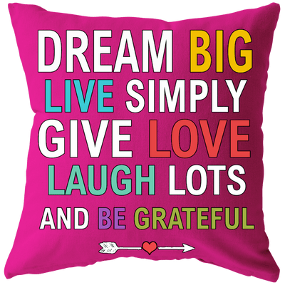 """DREAM BIG LIVE SIMPLY GIVE LOVE Cushion"" -Pink"