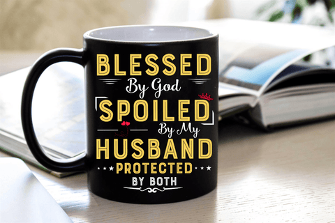 """Blessed By God Spoiled By My Husband Protected By Both"" Mug"