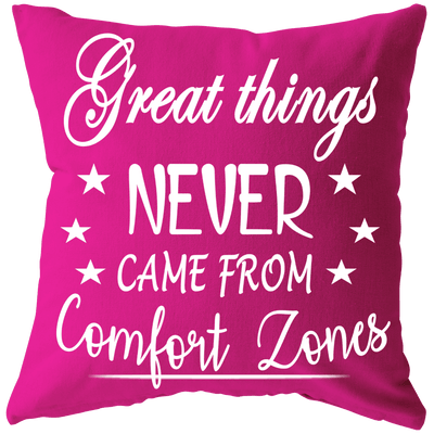 """GREAT THINGS NEVER COME FROM COMFORT ZONE Cushion"" -Pink"