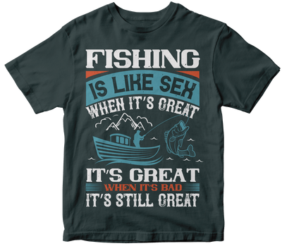 """Fishing is like a sex when its GREAT"" Fishing"
