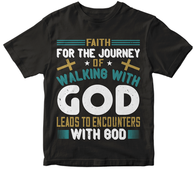 """Faith for the journey of walking with god leads to encounters with god"" Christian"
