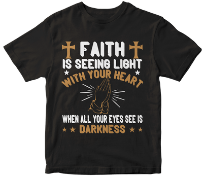 """Faith is seeing light with your heart when all your eyes see is darkness"" Christian"