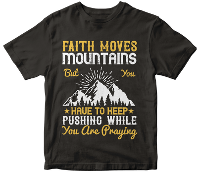 """FAITH MOVES MOUNTAINS But You HAVE TO"" Christian"