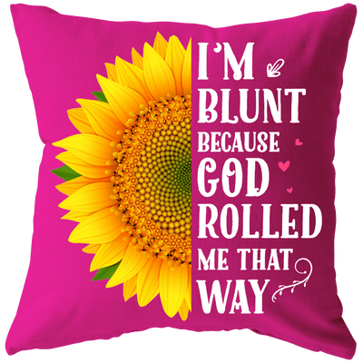 """I'M BLUNT BECAUSE GOD ROLLED Cushion"" -Pink"