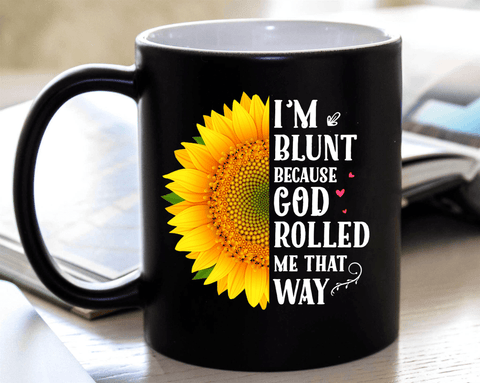 """I'M BLUNT BECAUSE GOD ROLLED ME THAT WAY "" Mug"