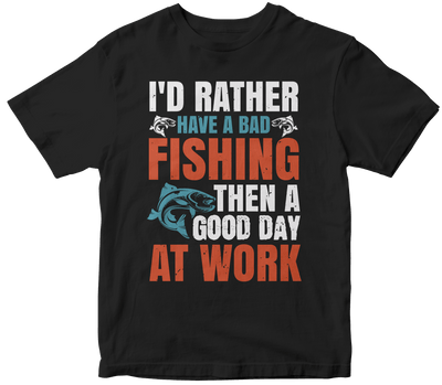 """I'd rather have a bad fishing then a good day at work"" Fishing"