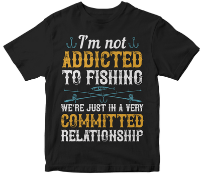 """I'm not ADDICTED TO FISHING"" Fishing"