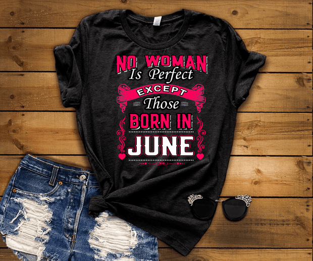 """No Woman Is Perfect Except June  Born"""