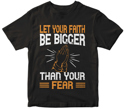 """Let your faith be bigger than your fear"" Christian"