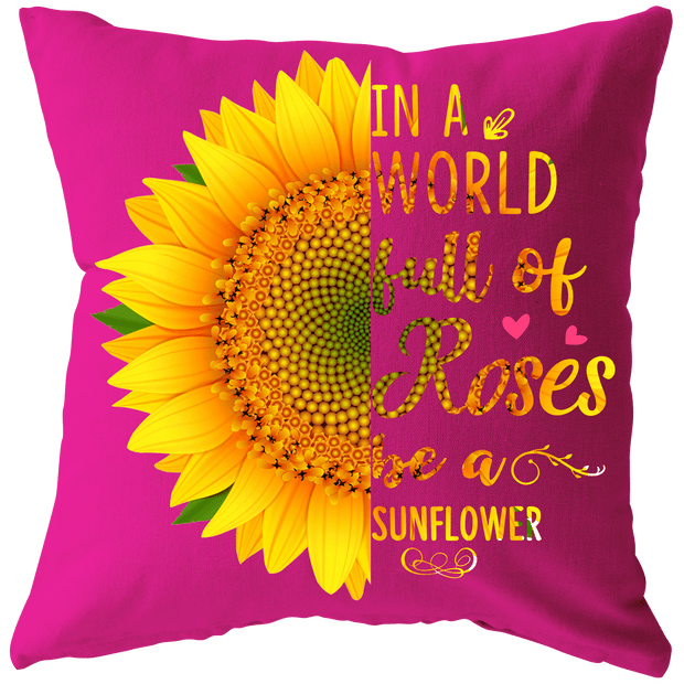 """IN A WORLD FULL OF ROSES BE A SUNFLOWER Cushion"" -Pink"