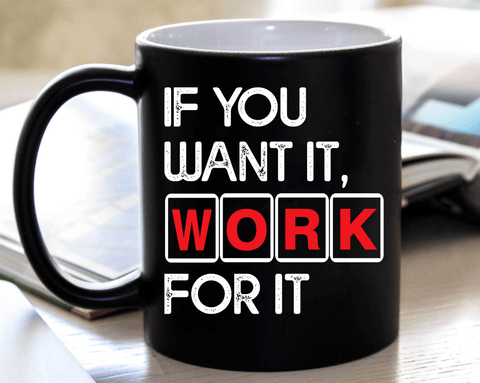 """If You Want It, Work For It"" MUG ."